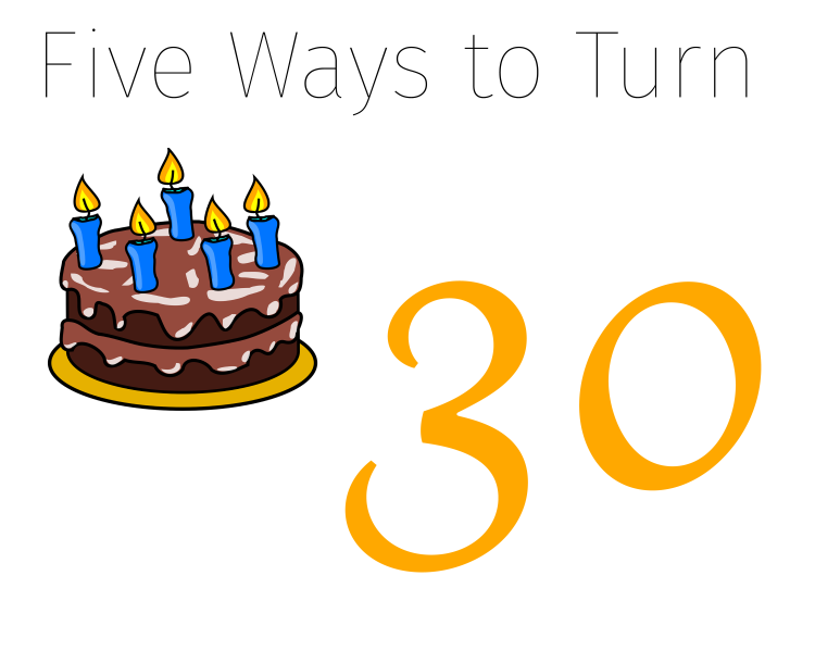 Five Ways to Turn 30
